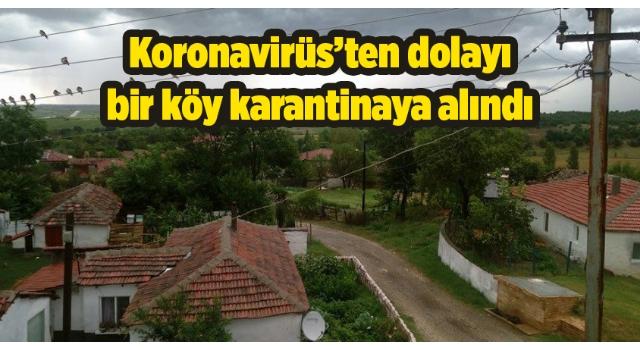 Keşan'da bir köy karantinaya alındı