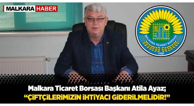 """Malkara Ticaret Borsası Başkanı Atila Ayaz; """"Çiftçilerimizin İhtiyacı Giderilmelidir!.."""""""