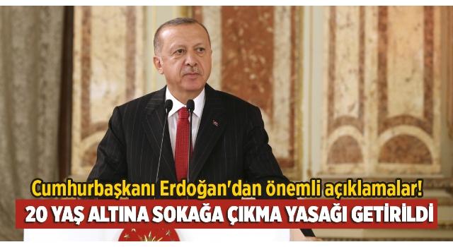 Cumhurbaşkanı Erdoğan'dan önemli açıklamalar! 20 yaş altına da sokağa çıkma yasağı getirildi