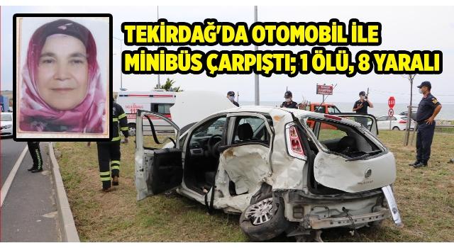 Tekirdağ'da otomobil ile minibüs çarpıştı: 1 ölü, 8 yaralı