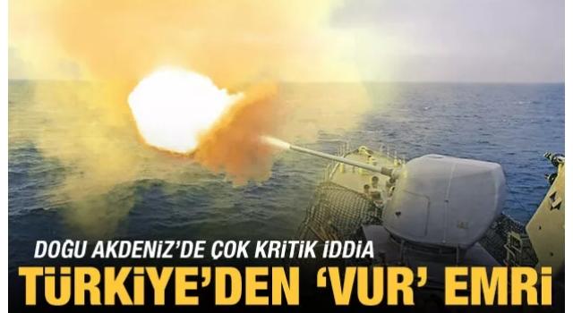 Gündeme bomba gibi düşen iddia: Türkiye, Doğu Akdeniz'de 'Vur' emri verdi