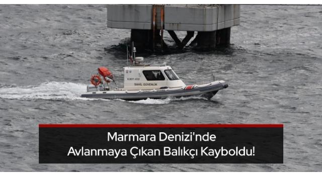 Marmara Denizi'nde avlanmaya çıkan balıkçı kayboldu