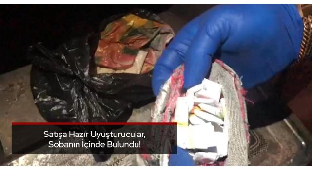 Satışa hazır uyuşturucular sobanın içinde bulundu
