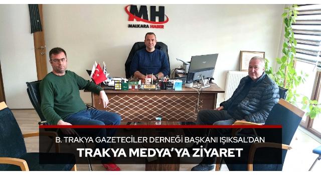 B. Trakya Gazeteciler Derneği Başkanı Işıksal'dan Trakya Medya'ya Ziyaret