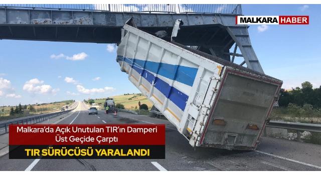 Malkara'da Açık Unutulan TIR'ın Damperi Üst Geçide Çarptı; 1 Yaralı