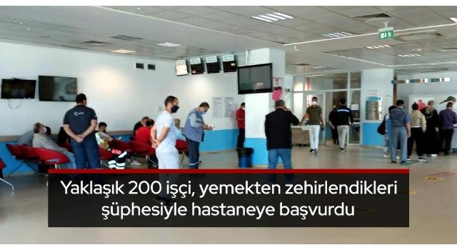 Yaklaşık 200 işçi, yemekten zehirlendikleri şüphesiyle hastaneye başvurdu