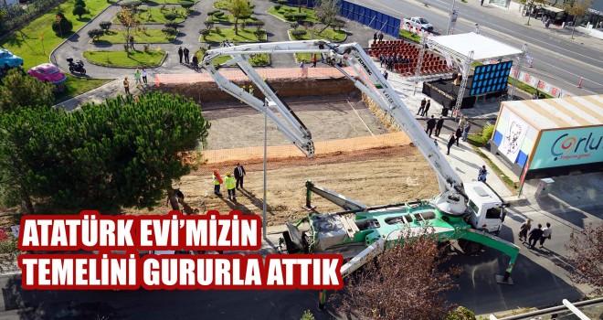Atatürk Evi'mizin Temelini Gururla Attık
