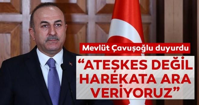 Son Dakika… Bakan Çavuşoğlu: Durdurma değil ara vereceğiz