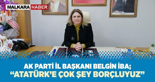 Ak Parti İl Başkanı İba; 'Atatürk'e Çok Şey Borçluyuz'