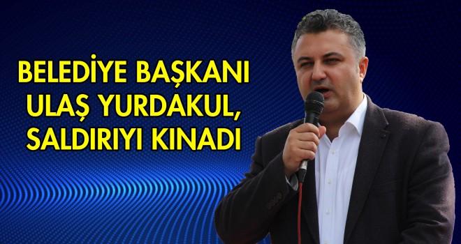 Başkan Yurdakul, CHP Genel Başkanı'na Yapılan Saldırıyı Kınadı