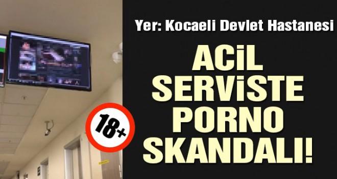 Kocaeli Devlet Hastanesi'nde skandal… Acil serviste porno yayını!