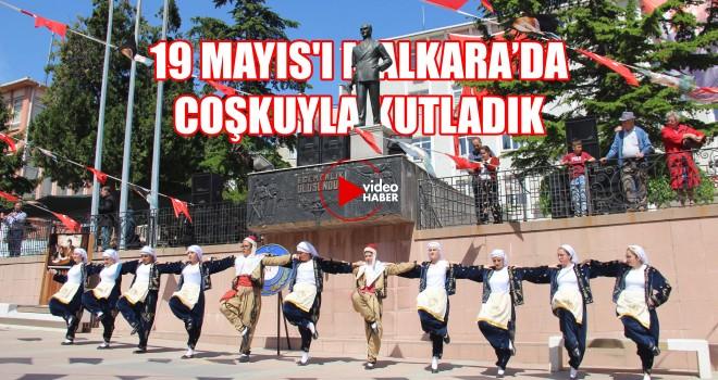19 Mayıs'ı Malkara'da Coşkuyla Kutladık