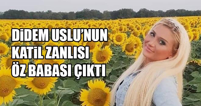Didem Uslu'nun katili, dönerci ustası baba çıktı!
