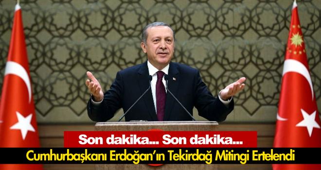 Son dakika. Cumhurbaşkanı Erdoğan'ın Tekirdağ programı ertelendi