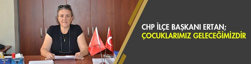 CHP İlçe Başkanı Ertan; Çocuklarımız Geleceğimizdir