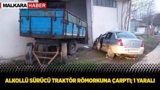 Alkollü Sürücü Traktör Römorkuna Çarptı; 1 Yaralı