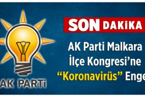 AK Parti Malkara İlçe Kongresine Koronavirüs Engeli