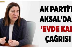 AK Parti'li Aksal'dan 'evde kal' çağrısı