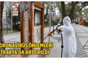 Trakya'da corona virüs önlemleri arttırıldı