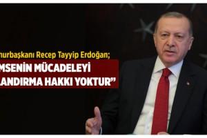 Cumhurbaşkanı Erdoğan böyle uyardı: Kimsenin mücadeleyi sulandırma hakkı yoktur