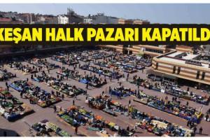 Keşan'da halk pazarı kapatıldı