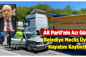Riva'daki trafik kazasında Beykoz Belediyesi Meclis Üyesi hayatını kaybetti