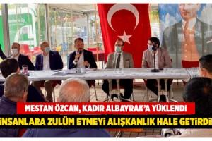 AK Parti İl Başkanı Mestan Özcan; Kadir Albayrak İnsanlara Zulüm Ediyor!
