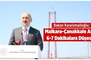 Bakan Karaismailoğlu, Malkara-Çanakkale Arası 6-7 Dakikalara Düşecek