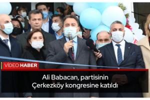 Ali Babacan, partisinin Çerkezköy kongresine katıldı