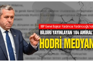 BBP Genel Başkan Yardımcısı Yardımcıoğlu'ndan Bildiri Yayınlayan 104 Amiral'e: Hodri Medyan!