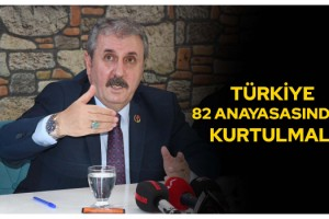 Destici: Türkiye 82 anayasasından kurtulmalı