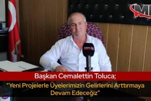 """Başkan Cemalettin Toluca; """"Yeni Projelerle Üyelerimizin Gelirlerini Arttırmaya Devam Edeceğiz"""""""