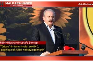 Şentop: Türkiye'nin tarım imalat sektörü, dünya çapında çok iyi bir noktaya gelmiştir